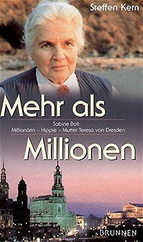 Mehr als Millionen. Sabine Ball. Millionärin - Hippie - Mutter Teresa von Dresden