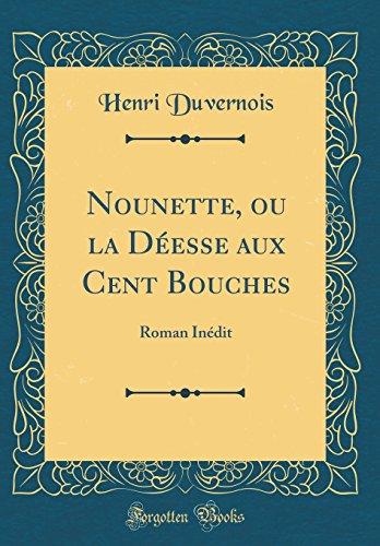 Nounette, ou la Déesse aux Cent Bouches: Roman Inédit (Classic Reprint)