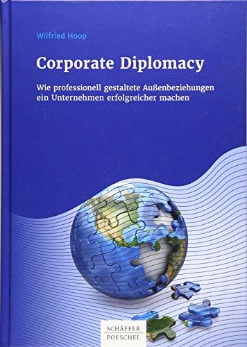 Corporate Diplomacy: Wie professionell gestaltete Außenbeziehungen ein Unternehmen erfolgreicher machen