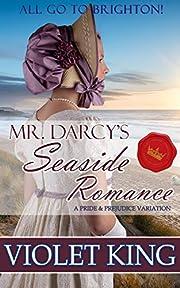Mr. Darcy's Seaside Romance: All Go to Brighton: A Pride and Prejudice Variation