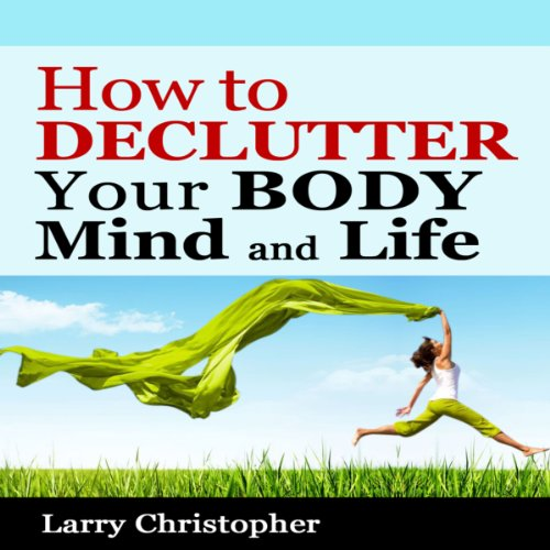 How to Declutter Your Body, Mind and Life audiobook cover art