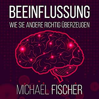 Beeinflussung: Wie sie andere richtig überzeugen [Influencing: The right way to convice others] Titelbild