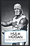 Celebrity Adult Coloring Book: Welcome to the World of Hulk Hogan ( 40+ Pages, 6x9, Premium Quality)