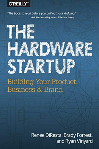 Compare Textbook Prices for The Hardware Startup: Building Your Product, Business, and Brand 1 Edition ISBN 0884332141101 by DiResta, Renee,Forrest, Brady,Vinyard, Ryan