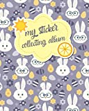 My Sticker Collecting Album: empty sticker book for kids, boys and girls, also for adults to keep reusable stickers, and collect their favorite stickers
