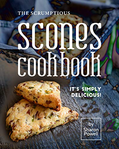 The Scrumptious Scones Cookbook: It's Simply Delicious! by [Sharon Powell]