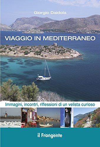 Viaggio in Mediterraneo: Immagini, incontri, riflessioni di un velista curioso