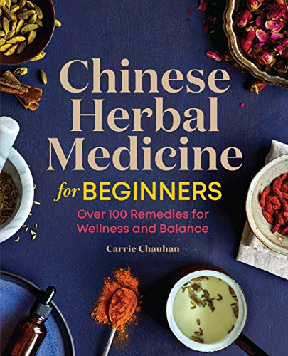 Chinese Herbal Medicine for Beginners: Over 100 Remedies for Wellness and Balance (English Edition)
