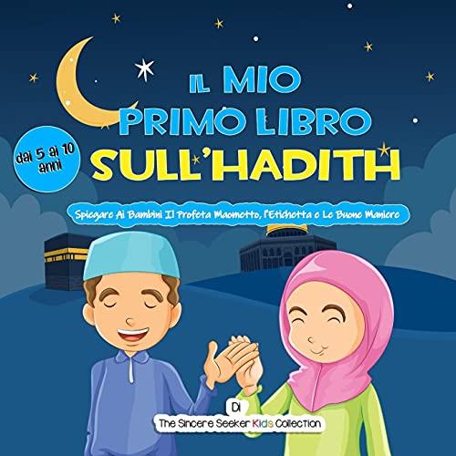 Il Mio Primo Libro Sull'Hadith: Spiegare Ai Bambini Il Profeta Maometto, l'Etichetta e Le Buone Maniere