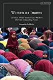 Women as Imams: Classical Islamic Sources and Modern Debates on Leading Prayer (Gender and Islam)