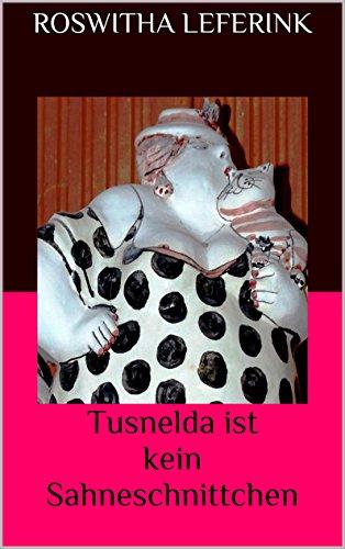 Tusnelda ist kein Sahneschnittchen