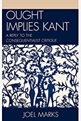Ought Implies Kant: A Reply to the Consequentialist Critique Kindle Edition
