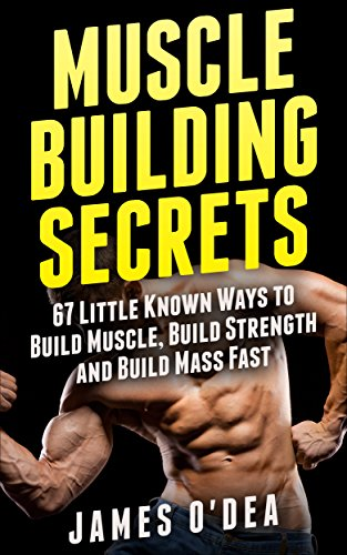 Bodybuilding: Muscle Building Secrets - 67 Little Known Ways to Build Muscle, Build Strength and Build Mass Fast (Bodybuilding Nutrition, Bodybuilding Training, Strength Training)
