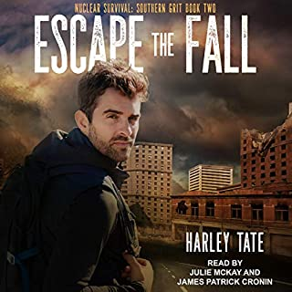 Escape the Fall     Nuclear Survival: Southern Grit Series, Book 2              Written by:                                                                                                                                 Harley Tate                               Narrated by:                                                                                                                                 James Patrick Cronin,                                                                                        Julie McKay                      Length: 4 hrs and 47 mins     Not rated yet     Overall 0.0