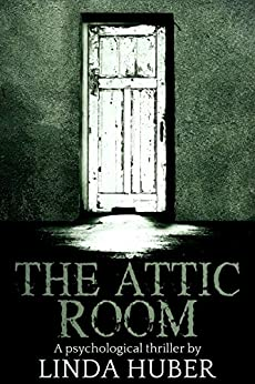 The Attic Room: A psychological thriller by [Linda Huber]