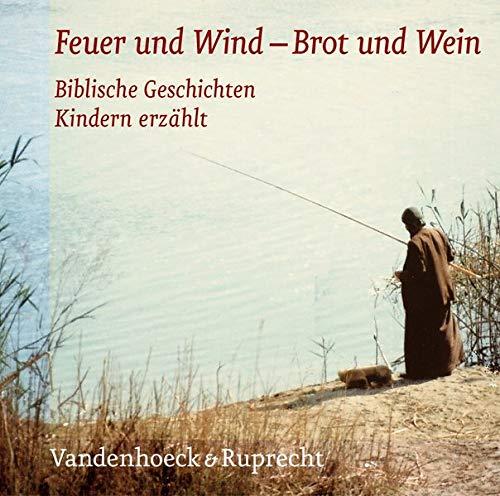 Wie Feuer und Wind /Wie Brot und Wein: Feuer und Wind - Brot und Wein/ 2 CDs . Biblische Geschichten Kindern erzählt: Die Hörbibel für Kinder. Biblische Geschichten Kindern erzählt