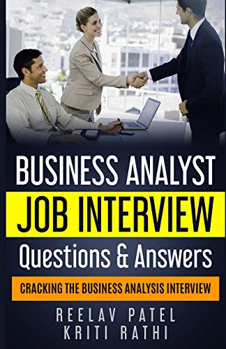 Business Analyst Interview Questions & Answers: Stand Out From The Crowd And Crack Your First BA Job Interview