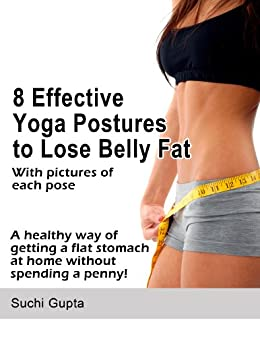 8 Effective Yoga Postures To Lose Belly Fat Kindle Edition By Gupta Suchi Health Fitness Dieting Kindle Ebooks Amazon Com