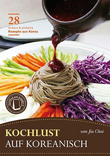 Kochlust auf Koreanisch - 28 leckere & einfache Rezepte aus Korea: Praktisches Format zum Aufstellen