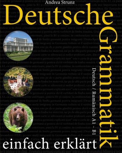 Deutsche Grammatik einfach erklärt: Deutsch / Rumänisch A1 - B1