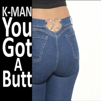 You Got a Butt
