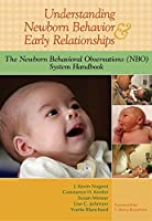 Understanding Newborn Behavior & Early Relationships: The Newborn Behavioral Observations (NBO) System Handbook