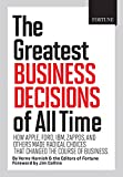 FORTUNE The Greatest Business Decisions of All Time: Apple, Ford, IBM, Zappos, and others made radical choices...