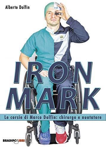 Iron Mark. Le corsie di Marco Dolfin, chirurgo nuotatore.