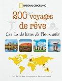 200 voyages de rêve - Les hauts lieux de l'humanité