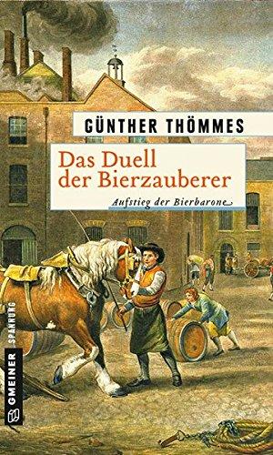 Das Duell der Bierzauberer - Aufstieg der Bierbarone: Historischer Roman (Historische Romane im GMEINER-Verlag) (Die Bierzauberer-Saga)