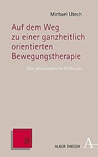 Auf Dem Weg Zu Einer Ganzheitlich Orientierten Bewegungstherapie: Eine Philosophische Reflexion: 74