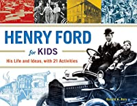 Henry Ford for Kids: His Life and Ideas, With 21 Activities