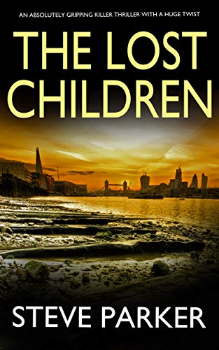 THE LOST CHILDREN an absolutely gripping killer thriller with a huge twist (Detective Ray Paterson Book 2) by [STEVE PARKER]
