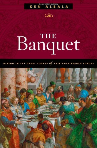Download The Banquet: Dining in the Great Courts of Late Renaissance Europe (The Food Series (Fod)) 0252031334