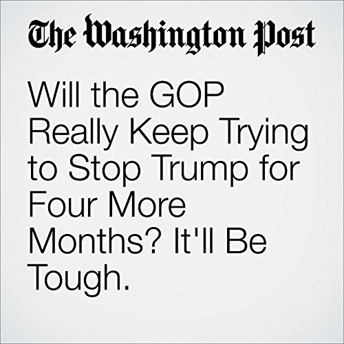 Will the GOP Really Keep Trying to Stop Trump for Four More Months? It'll Be Tough. cover art