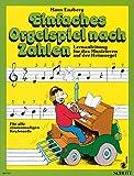 Einfaches Orgelspiel nach Zahlen: Lernanleitung für das Musizieren auf der...