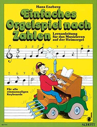Einfaches Orgelspiel nach Zahlen: Lernanleitung für das Musizieren auf der Heimorgel. Elektro-Orgel.