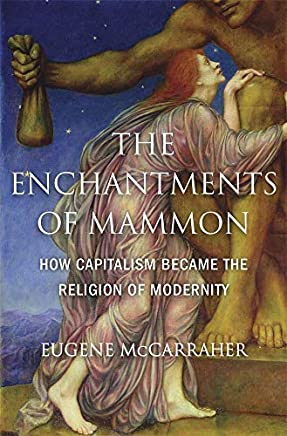 The Enchantments of Mammon: How Capitalism Became the Religion of Modernity (English Edition)