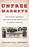 Unfree Markets: The Slaves  Economy and the Rise of Capitalism in South Carolina (Columbia Studies in the History of U.S. Capitalism)