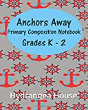 Anchors Away  Primary Composition Notebook Grades K - 2