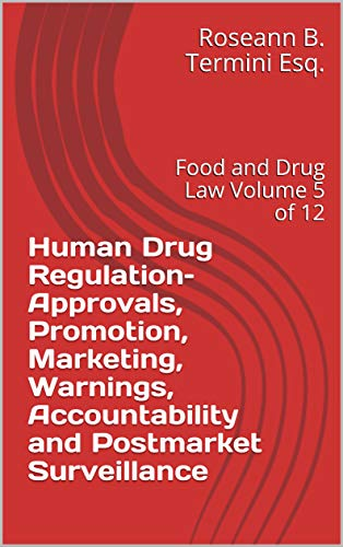 Human Drug Regulation– Approvals, Promotion, Marketing, Warnings, Accountability and Postmarket Surveillance: Food and Drug Law Volume 5 of 12 (English Edition)