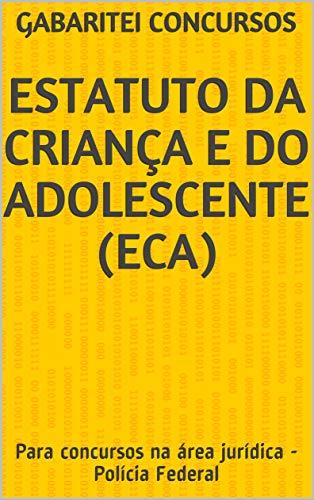 Estatuto da Criança e do Adolescente (ECA): Para concursos na área jurídica - Polícia Federal
