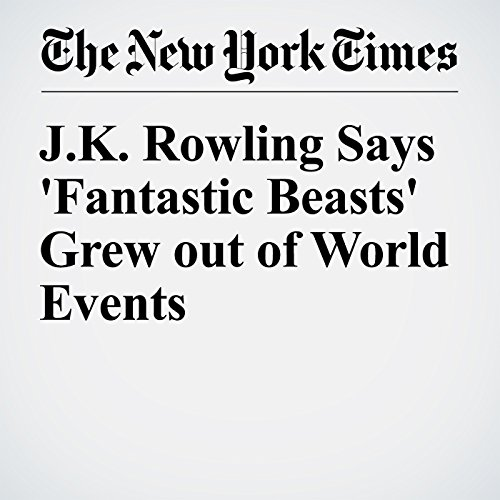 J.K. Rowling Says 'Fantastic Beasts' Grew out of World Events audiobook cover art