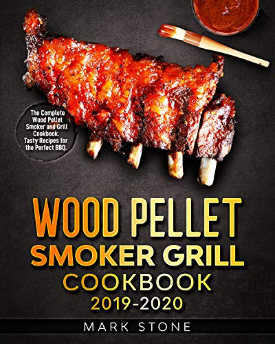 Wood Pellet Smokers Grill Cookbook 2019-2020: The Complete Wood Pellet Smoker and Grill Cookbook. Tasty Recipes for the Perfect BBQ. (English Edition)