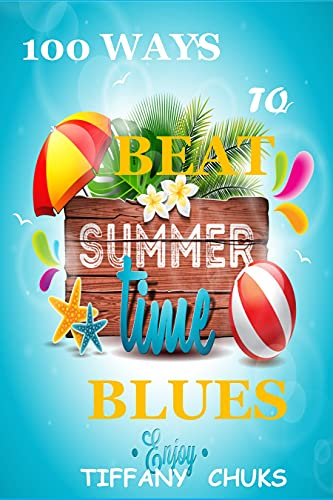 100 WAYS TO BEAT SUMMERTIME BLUES FOR YOUR KIDS: Effective ways to plan the best and most memorable summer for your family (English Edition)