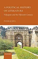 A Political History of Literature: Vidyapati and the Fifteenth Century