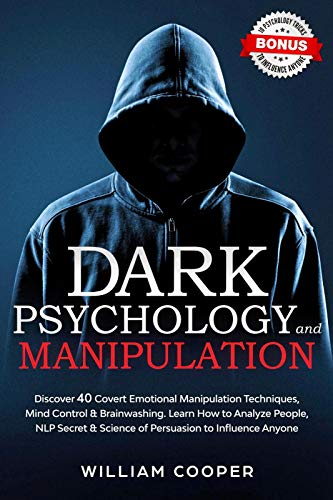 Dark Psychology and Manipulation: Discover 40 Covert Emotional Manipulation Techniques, Mind Control, Brainwashing. Learn How to Analyze People, NLP Secret ... to Influence Anyone (English Edition)