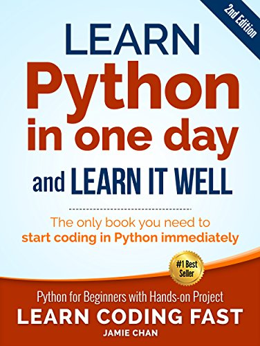 Python (2nd Edition): Learn Python in One Day and Learn It Well. Python for Beginners with Hands-on Project. (Learn Coding Fast with Hands-On Project Book 1) by [LCF Publishing, Jamie Chan]