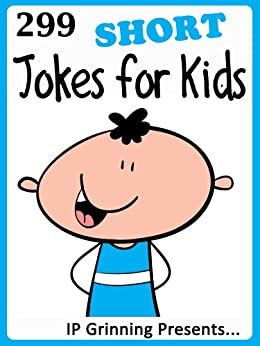 299 Short Jokes for Kids. Short, Funny, Clean and Corny Kid's Jokes - Fun with the Funniest Lame Jokes for all the Family. (Joke Books for Kids Book 21) by [IP Grinning]
