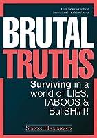 Brutal Truths: Surviving in a World of Lies, Taboos & BullSH#T!
